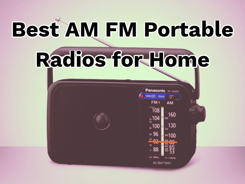 Best AM FM Portable Radios for Home